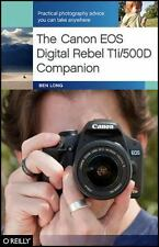 The Canon EOS Digital Rebel T1i/500D Companion by Ben Long (2009, Paperback)