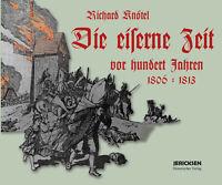 Richard Knötel Die eiserne Zeit vor hundert Jahren 1806-1813 - Reprint von 1913