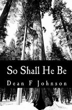 So Shall He Be : Thoughts on God by Dean Johnson (2011, Paperback)