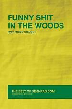 USED (LN) Funny Shit in the Woods and Other Stories: The Best of Semi-Rad.com
