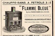 FLAMME BLEUE CHAUFFE BAINS A PETROLE THURON VAGNER  PUBLICITE 1911 FRENCH AD