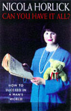 CAN YOU HAVE IT ALL?: HOW TO SUCCEED IN A MAN'S WORLD., Horlick, Nicola., Used;