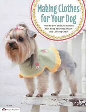 Making Clothes for Your Dog How to Sew and Knit Outfits That Ke... 9781574216103