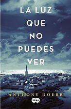 La Luz Que No Puedes Ver by Anthony Doerr (2015, Paperback)