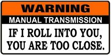 Warning: Stick Shift Manual Transmission ROLL INTO YOU Vinyl Bumper Sticker