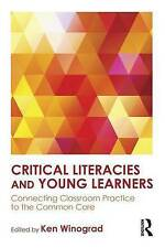 Critical Literacies and Young Learners: Connecting Classroom Practice to the Com