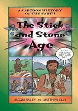 Stick and Stone Age, The (Cartoon History of the Earth) by Bailey, Jacqui