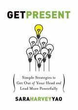 Get Present : Simple Strategies to Get Out of Your Head and Lead More Powerfu...