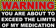 WARNING, YOU ARE ABOUT TO EXCEED THE LIMITS OF MY MEDICATION, STICKER S-116