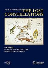 The Lost Constellations: A History of Obsolete, Extinct, or Forgotten Star Lore by John C. Barentine (Paperback, 2015)
