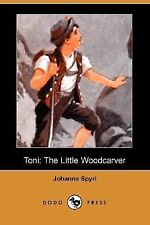 Toni : The Little Wood-Carver by Johanna Spyri (2007, Paperback)