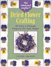 The Weekend Crafter: Dried Flower Crafting: 20 Easy & Elegant Projects-ExLibrary