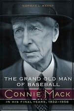 The Grand Old Man of Baseball : Connie Mack in His Final Years, 1932-1956 by...