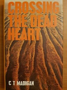 CROSSING THE DEAD HEART By C T Madigan The Simpson Desert South Australia NT