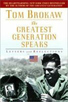 The Greatest Generation Speaks: Letters and Reflections by Tom Brokaw