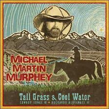 "MICHAEL MARTIN MURPHEY, CD ""TALL GRASS & COOL WATER"" NEW SEALED"