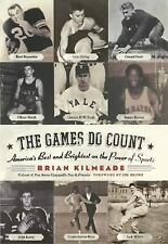 The Games Do Count : America's Best and Brightest on the Power of Sports ... NEW