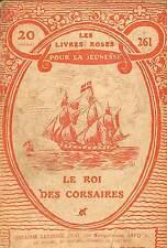 LES LIVRES ROSES POUR LA JEUNESSE LE ROI DES CORSAIRES 1919