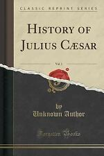 History of Julius Caesar, Vol. 1 (Classic Reprint) by Unknown Author (2015,...