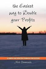 The Easiest Way to Double Your Profits : A Simple and Effective Formula for...
