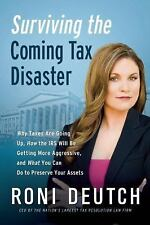 Surviving the Coming Tax Disaster: Why Taxes Are Going Up, How the IRS Will Be G