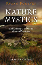 Pagan Portals - Nature Mystics: The Literary Gateway to Modern Paganism by Rebec