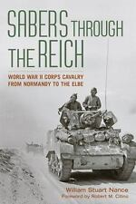Sabers Through the Reich : World War II Corps Cavalry from Normandy to the El...