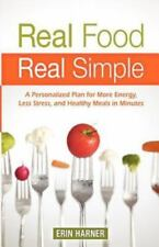 Real Food, Real Simple: A Personalized Plan for More Energy, Less Stress, and He