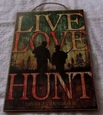 """New American Expedition LIVE, LOVE, HUNT Wooden  Sign 7"""" X 10.5"""""""