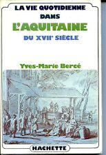 LA VIE QUOTIDIENNE DANS L'AQUITAINE DU XVIIe SIECLE - Y.-M. Bercé 1978