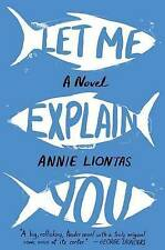 NEW Let Me Explain You: A Novel by Annie Liontas