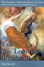 For the Love of Mankind : Daily Thoughts on Philanthropy, Personal Values,...
