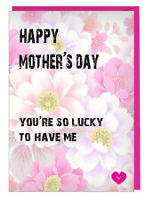 Funny Cheeky Mothers Day Card For Mum / Step Mum - You're So Lucky To Have Me
