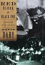 RED BLOOD AND BLACK INK:  JOURNALISM IN THE OLD WEST by DARY--HC/DJ/1st Edition