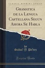 Gramática de la Lengua Castellana Segun Ahora Se Habla (Classic Reprint) (Spanis