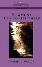 Heaven : How to Get There by Dwight Lyman Moody (2005, Paperback)