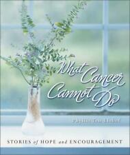 What Cancer Cannot Do : Stories of Hope and Encouragement by Zondervan...