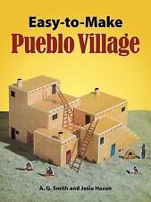 Easy-to-Make Pueblo Village by Josie Hazen and A. G. Smith (1992, Paperback)