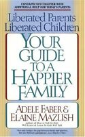 Liberated Parents, Liberated Children: Your Guide to a Happier Family by Adele F