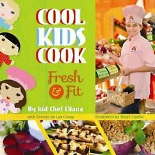 Cool Kids Cook : Fresh and Fit by Kid Eliana and Dianne De Las Casas (2014,...
