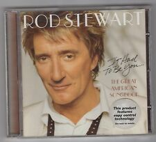 ROD STEWART  =  {CD}  =  IT HAD TO BE YOU  =  THE GREAT AMERICAN SONGBOOK  =