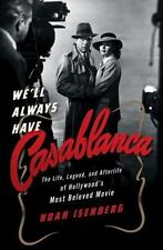 We'll Always Have Casablanca : The Lif, Legend and Afterlife of Hollywood's Most