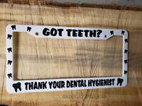 GOT TEETH THANK DENTAL HYGIENIST License Plate Frame