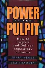 Power in the Pulpit: How to Prepare and Deliver Expository Sermons, Shaddix, Jam