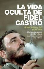 La Vida Oculta de Fidel Castro by Juan Reinaldo Sánchez (2014, Paperback)