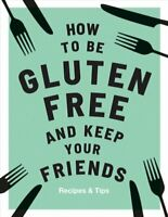 How to be Gluten-Free and Keep Your Friends by Anna Barnett 9781787132917