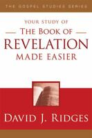The Book Of Revelation Made Easier (gospel Studies Series): By David J. Ridges