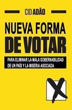 Nueva Forma de Votar : Para Eliminar la Mala Gobernabilidad de un País y la...