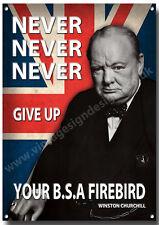 BSA FIREBIRD NEVER GIVE UP YOUR BSA FIREBIRD METAL SIGN.CHURCHILL. A3