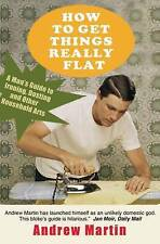 Good, How to Get Things Really Flat: A Man's Guide to Ironing, Dusting and Other